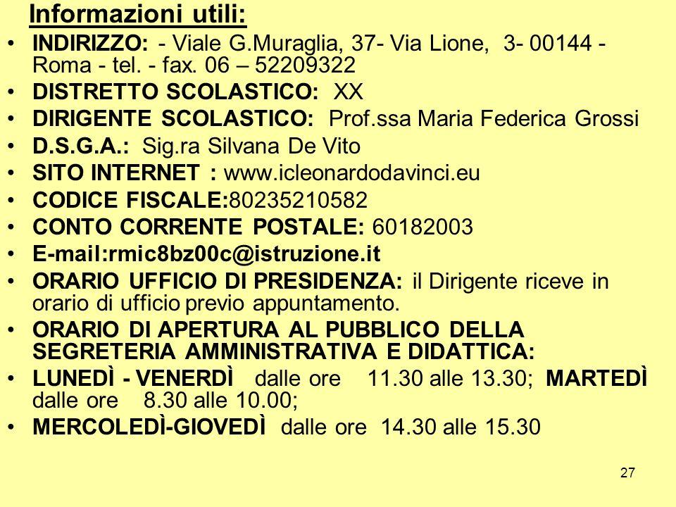 27 Informazioni utili: INDIRIZZO: - Viale G.Muraglia, 37- Via Lione, 3- 00144 - Roma - tel. - fax. 06 – 52209322 DISTRETTO SCOLASTICO: XX DIRIGENTE SC