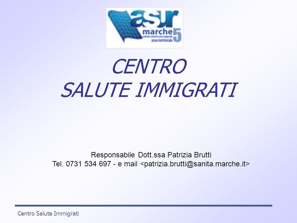 Centro Salute Immigrati CENTRO SALUTE IMMIGRATI Responsabile Dott.ssa Patrizia Brutti Tel. 0731 534 697 - e mail
