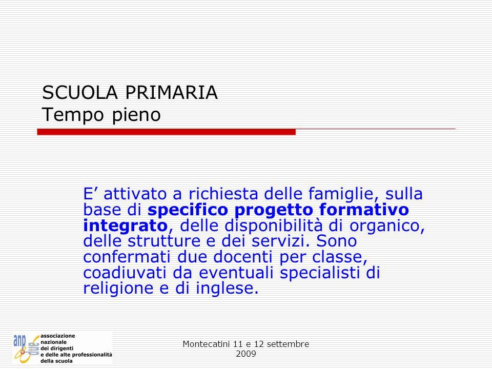 Montecatini 11 e 12 settembre 2009 SCUOLA PRIMARIA Tempo pieno E attivato a richiesta delle famiglie, sulla base di specifico progetto formativo integ