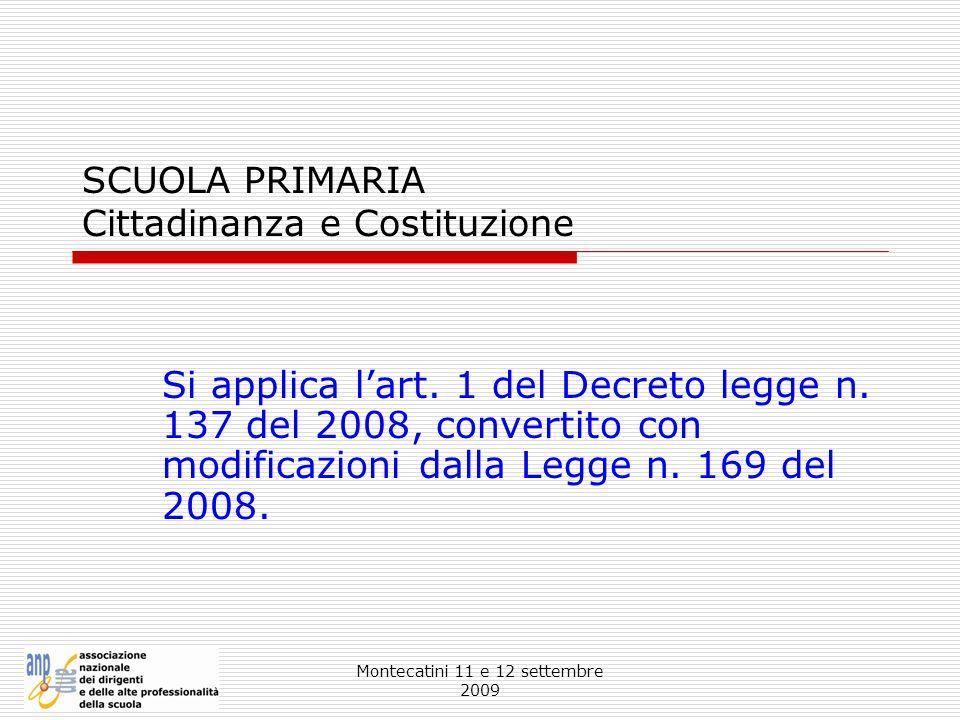 Montecatini 11 e 12 settembre 2009 SCUOLA PRIMARIA Cittadinanza e Costituzione Si applica lart. 1 del Decreto legge n. 137 del 2008, convertito con mo