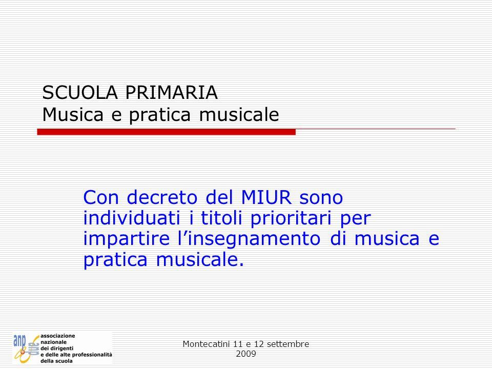 Montecatini 11 e 12 settembre 2009 SCUOLA PRIMARIA Musica e pratica musicale Con decreto del MIUR sono individuati i titoli prioritari per impartire l