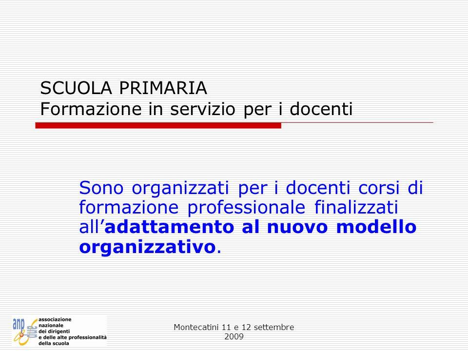Montecatini 11 e 12 settembre 2009 SCUOLA PRIMARIA Formazione in servizio per i docenti Sono organizzati per i docenti corsi di formazione professiona