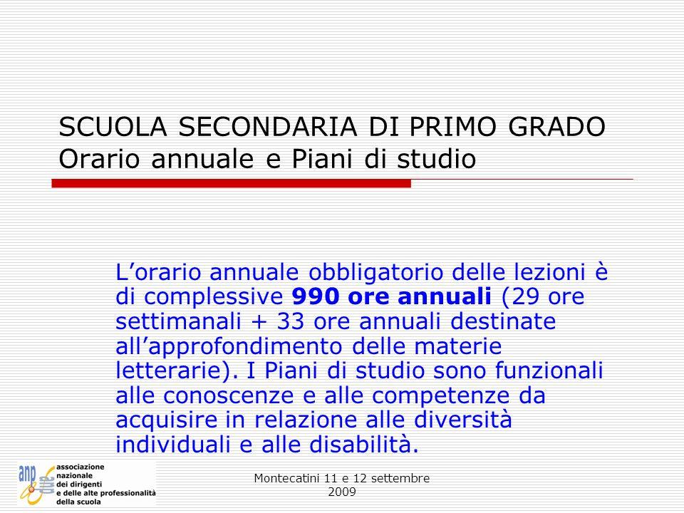 Montecatini 11 e 12 settembre 2009 SCUOLA SECONDARIA DI PRIMO GRADO Orario annuale e Piani di studio Lorario annuale obbligatorio delle lezioni è di c