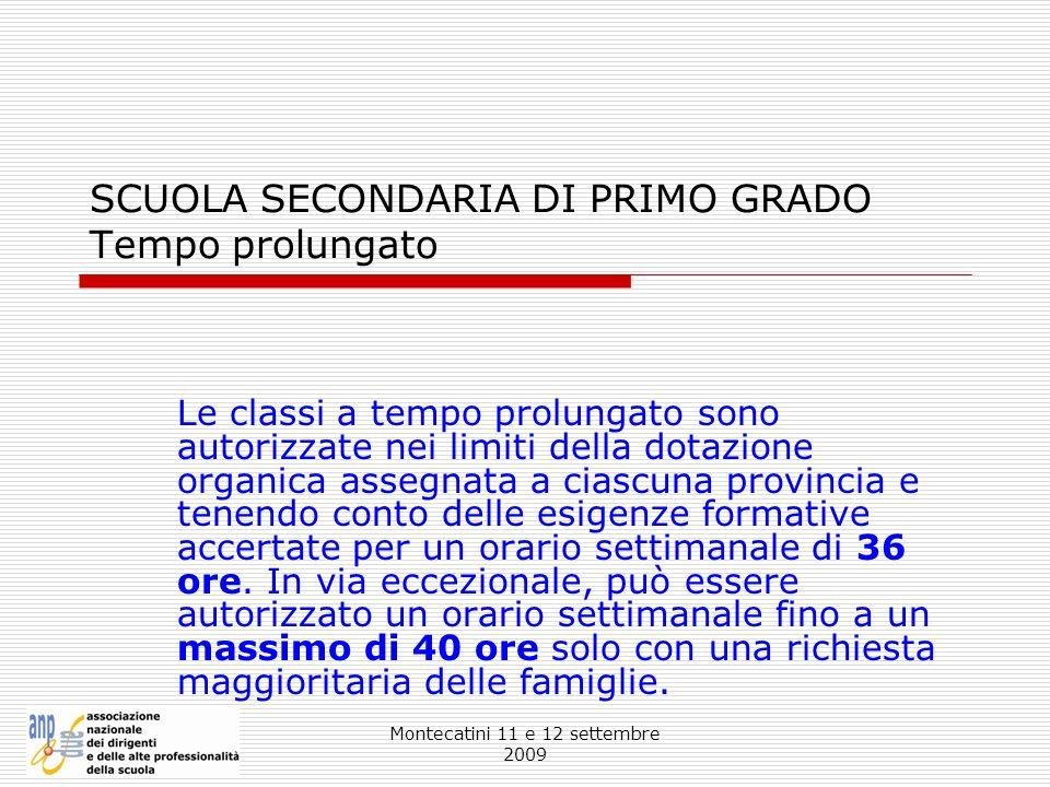 Montecatini 11 e 12 settembre 2009 SCUOLA SECONDARIA DI PRIMO GRADO Tempo prolungato Le classi a tempo prolungato sono autorizzate nei limiti della do