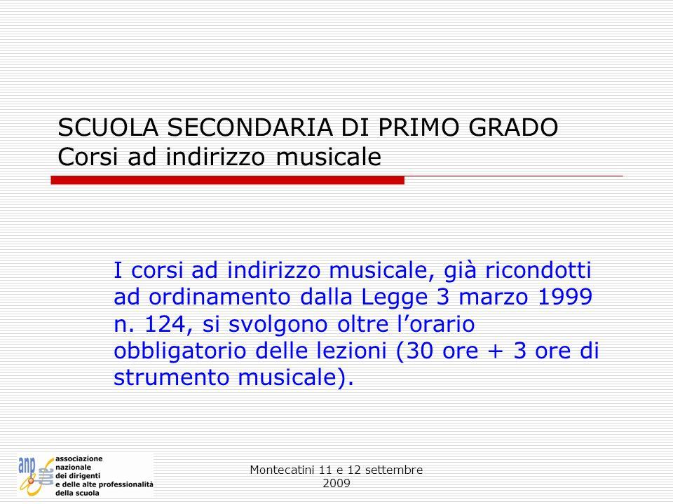 Montecatini 11 e 12 settembre 2009 SCUOLA SECONDARIA DI PRIMO GRADO Corsi ad indirizzo musicale I corsi ad indirizzo musicale, già ricondotti ad ordin