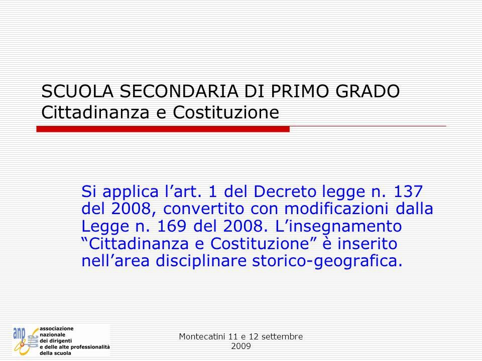 Montecatini 11 e 12 settembre 2009 SCUOLA SECONDARIA DI PRIMO GRADO Cittadinanza e Costituzione Si applica lart. 1 del Decreto legge n. 137 del 2008,