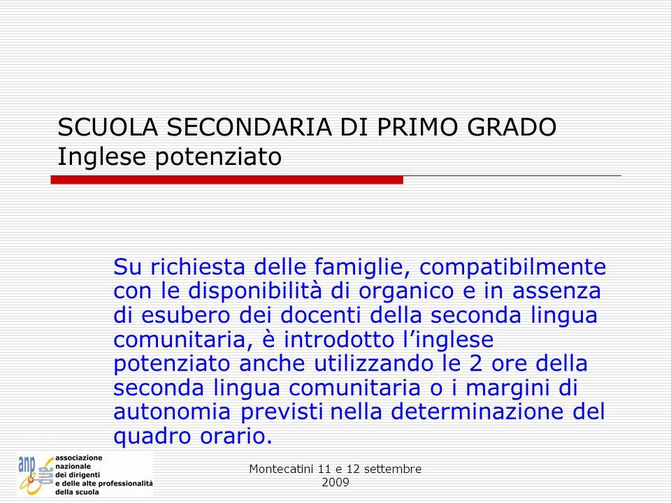 Montecatini 11 e 12 settembre 2009 SCUOLA SECONDARIA DI PRIMO GRADO Inglese potenziato Su richiesta delle famiglie, compatibilmente con le disponibili