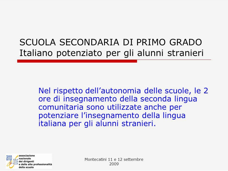 Montecatini 11 e 12 settembre 2009 SCUOLA SECONDARIA DI PRIMO GRADO Italiano potenziato per gli alunni stranieri Nel rispetto dellautonomia delle scuo