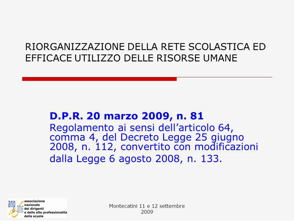 Montecatini 11 e 12 settembre 2009 RIORGANIZZAZIONE DELLA RETE SCOLASTICA ED EFFICACE UTILIZZO DELLE RISORSE UMANE D.P.R. 20 marzo 2009, n. 81 Regolam