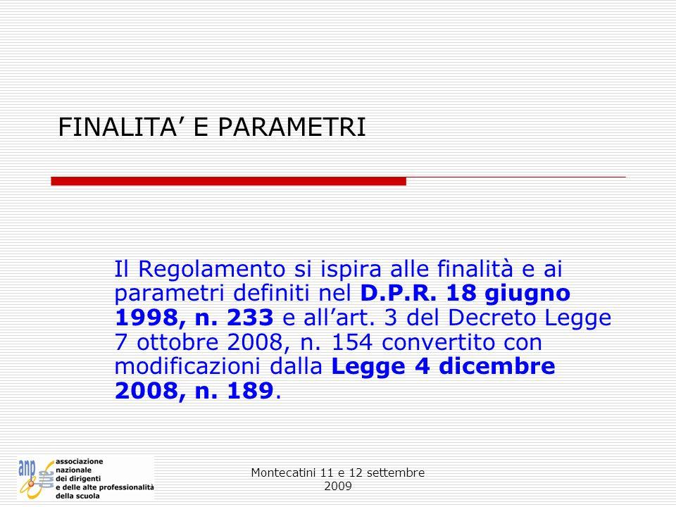 Montecatini 11 e 12 settembre 2009 FINALITA E PARAMETRI Il Regolamento si ispira alle finalità e ai parametri definiti nel D.P.R. 18 giugno 1998, n. 2