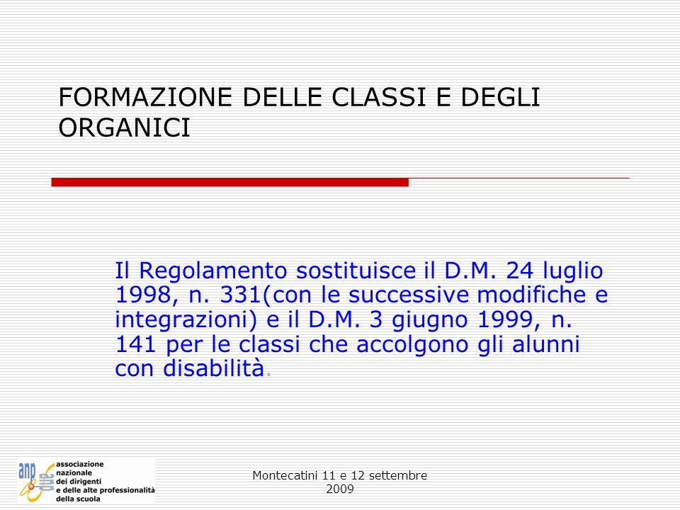 Montecatini 11 e 12 settembre 2009 FORMAZIONE DELLE CLASSI E DEGLI ORGANICI Il Regolamento sostituisce il D.M. 24 luglio 1998, n. 331(con le successiv