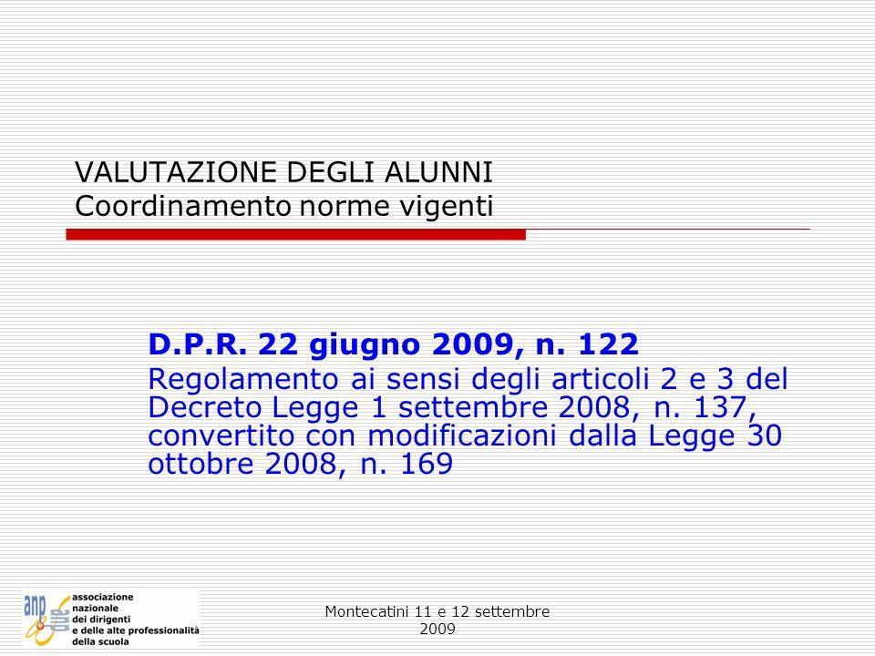 Montecatini 11 e 12 settembre 2009 VALUTAZIONE DEGLI ALUNNI Coordinamento norme vigenti D.P.R. 22 giugno 2009, n. 122 Regolamento ai sensi degli artic