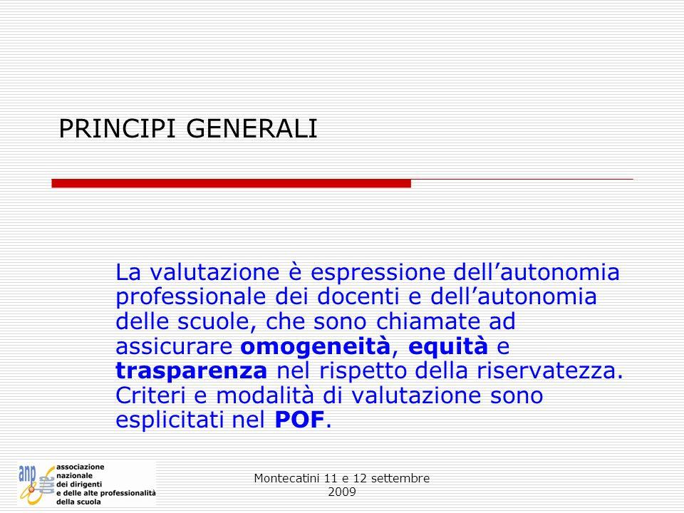 Montecatini 11 e 12 settembre 2009 PRINCIPI GENERALI La valutazione è espressione dellautonomia professionale dei docenti e dellautonomia delle scuole