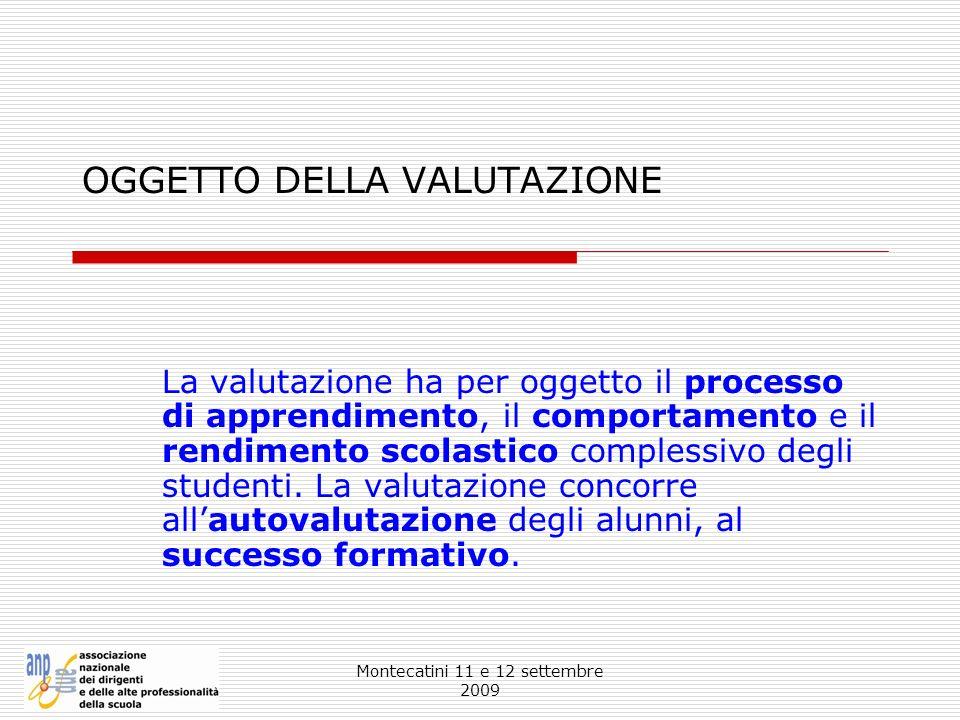 Montecatini 11 e 12 settembre 2009 OGGETTO DELLA VALUTAZIONE La valutazione ha per oggetto il processo di apprendimento, il comportamento e il rendime