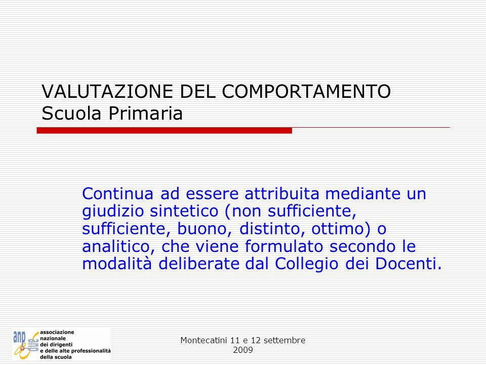 Montecatini 11 e 12 settembre 2009 VALUTAZIONE DEL COMPORTAMENTO Scuola Primaria Continua ad essere attribuita mediante un giudizio sintetico (non suf