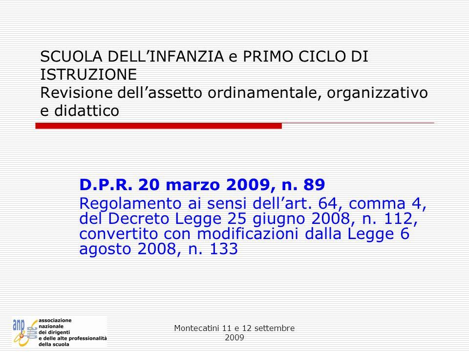 Montecatini 11 e 12 settembre 2009 SCUOLA DELLINFANZIA e PRIMO CICLO DI ISTRUZIONE Revisione dellassetto ordinamentale, organizzativo e didattico D.P.