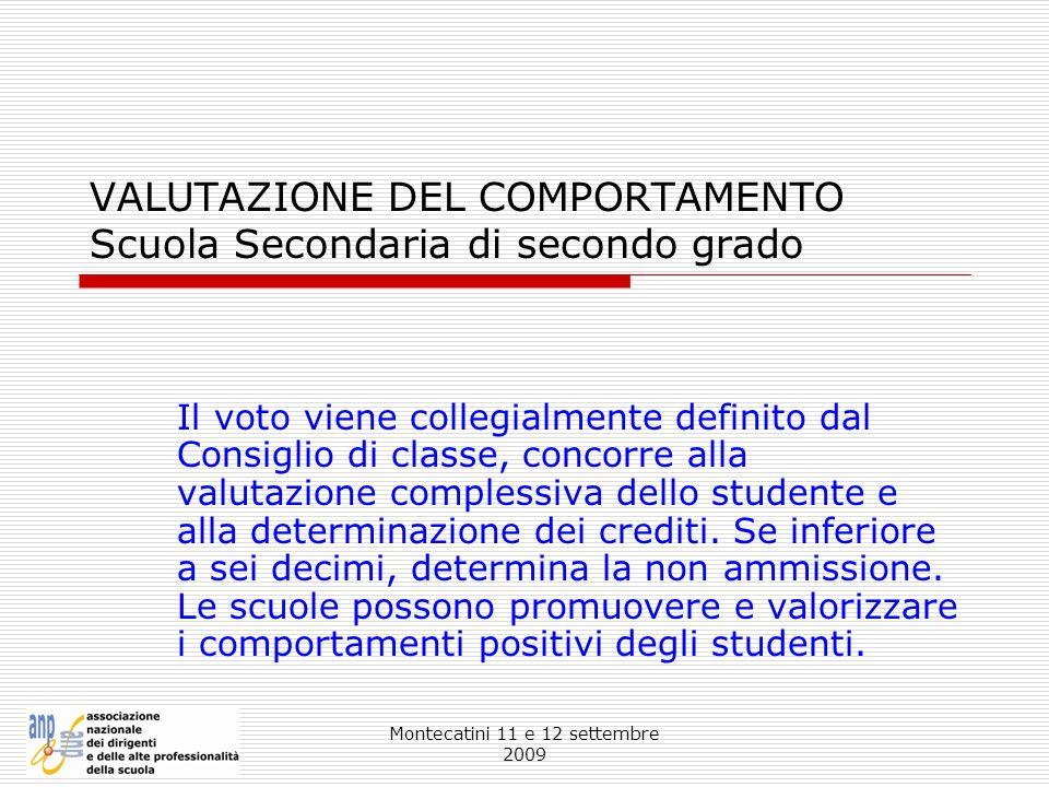 Montecatini 11 e 12 settembre 2009 VALUTAZIONE DEL COMPORTAMENTO Scuola Secondaria di secondo grado Il voto viene collegialmente definito dal Consigli