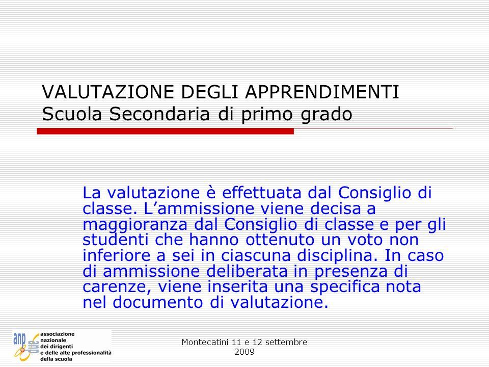 Montecatini 11 e 12 settembre 2009 VALUTAZIONE DEGLI APPRENDIMENTI Scuola Secondaria di primo grado La valutazione è effettuata dal Consiglio di class