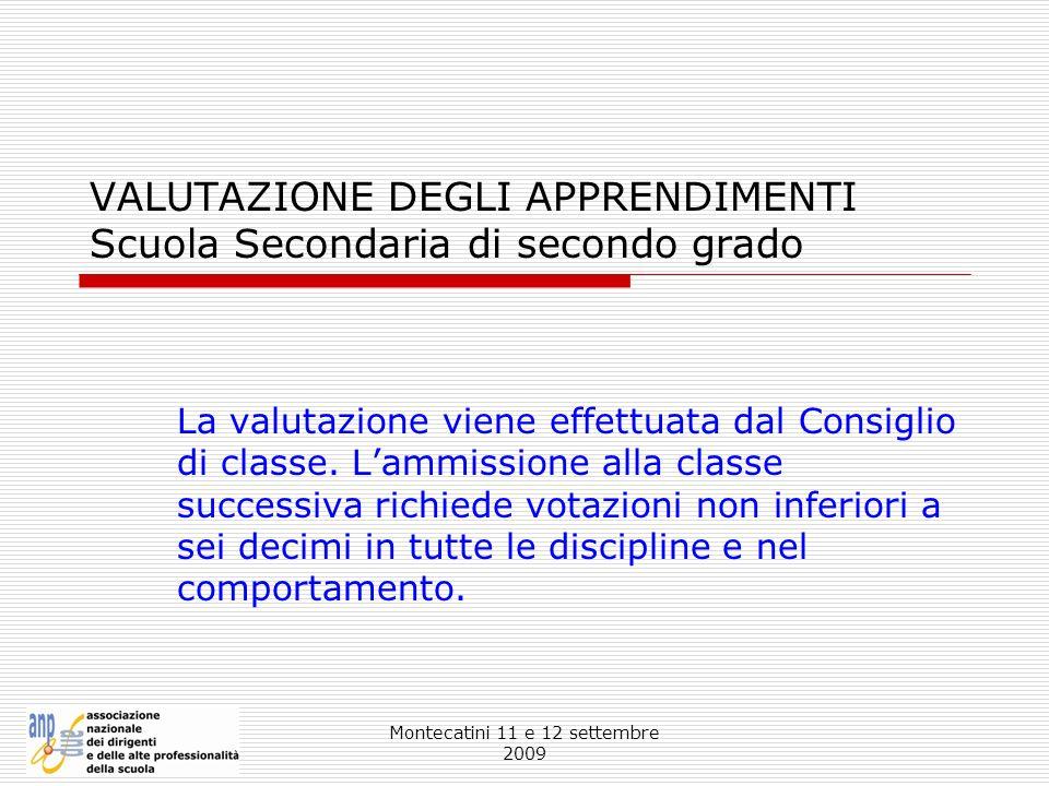 Montecatini 11 e 12 settembre 2009 VALUTAZIONE DEGLI APPRENDIMENTI Scuola Secondaria di secondo grado La valutazione viene effettuata dal Consiglio di