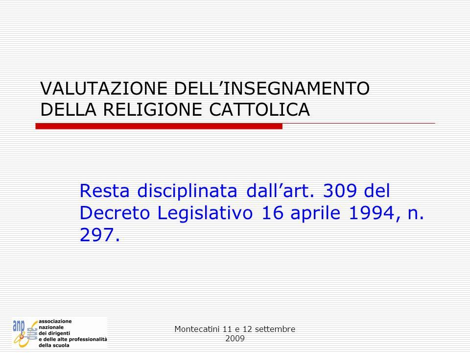 Montecatini 11 e 12 settembre 2009 VALUTAZIONE DELLINSEGNAMENTO DELLA RELIGIONE CATTOLICA Resta disciplinata dallart. 309 del Decreto Legislativo 16 a