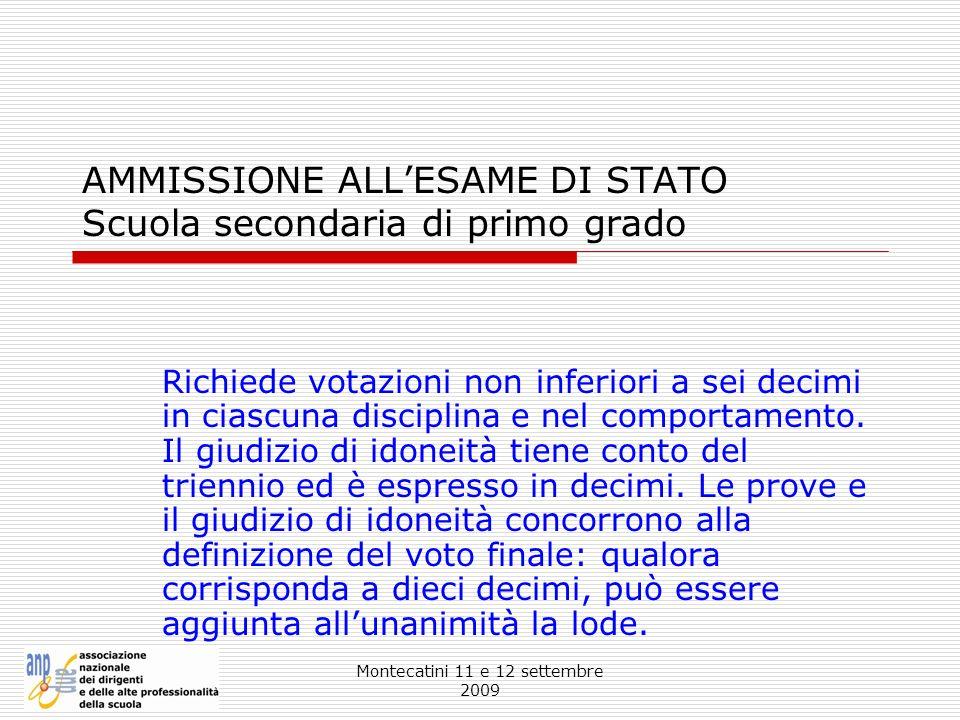 Montecatini 11 e 12 settembre 2009 AMMISSIONE ALLESAME DI STATO Scuola secondaria di primo grado Richiede votazioni non inferiori a sei decimi in cias