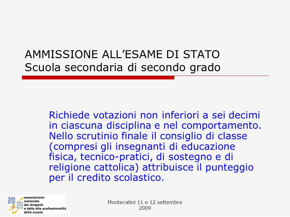 Montecatini 11 e 12 settembre 2009 AMMISSIONE ALLESAME DI STATO Scuola secondaria di secondo grado Richiede votazioni non inferiori a sei decimi in ci