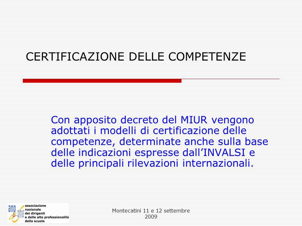 Montecatini 11 e 12 settembre 2009 CERTIFICAZIONE DELLE COMPETENZE Con apposito decreto del MIUR vengono adottati i modelli di certificazione delle co