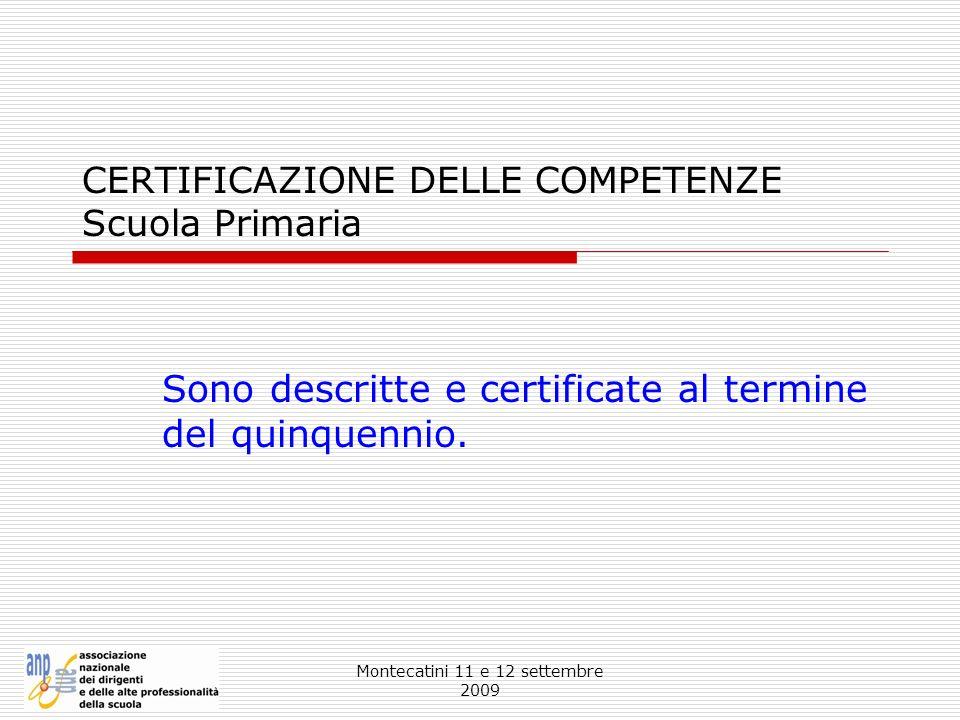 Montecatini 11 e 12 settembre 2009 CERTIFICAZIONE DELLE COMPETENZE Scuola Primaria Sono descritte e certificate al termine del quinquennio.