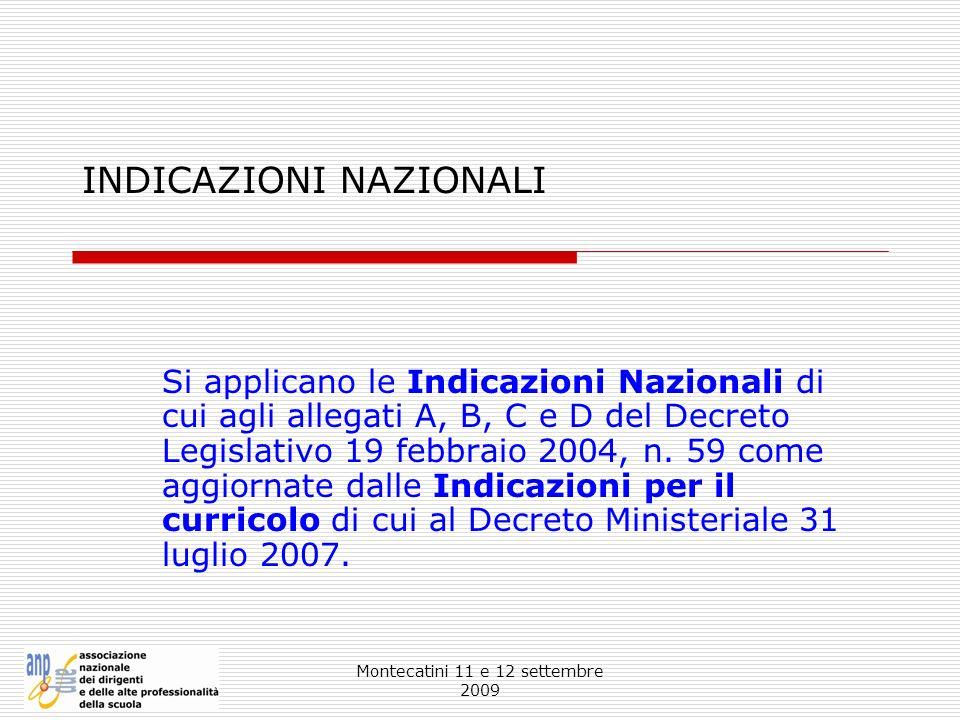 Montecatini 11 e 12 settembre 2009 INDICAZIONI NAZIONALI Si applicano le Indicazioni Nazionali di cui agli allegati A, B, C e D del Decreto Legislativ