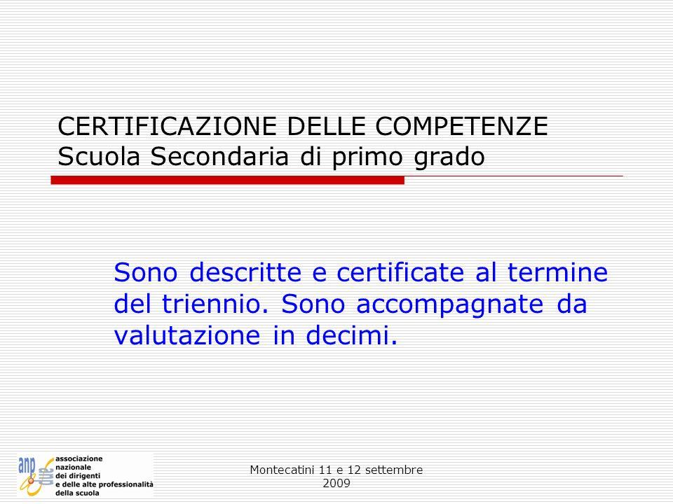 Montecatini 11 e 12 settembre 2009 CERTIFICAZIONE DELLE COMPETENZE Scuola Secondaria di primo grado Sono descritte e certificate al termine del trienn