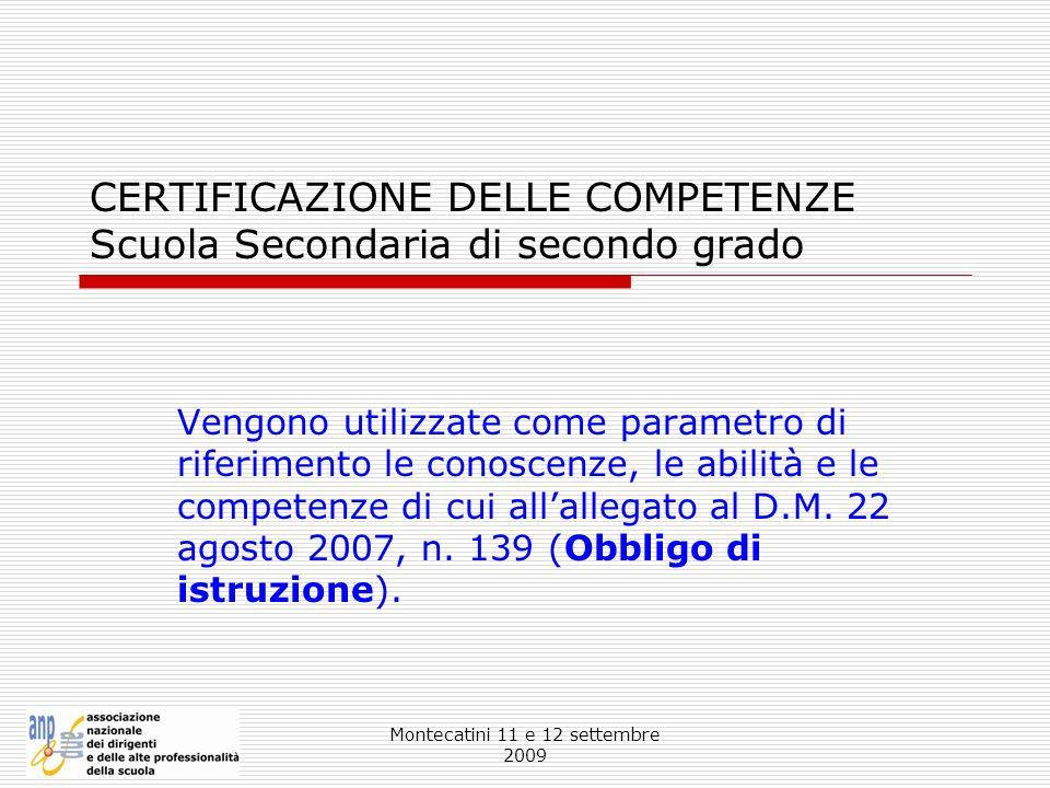 Montecatini 11 e 12 settembre 2009 CERTIFICAZIONE DELLE COMPETENZE Scuola Secondaria di secondo grado Vengono utilizzate come parametro di riferimento