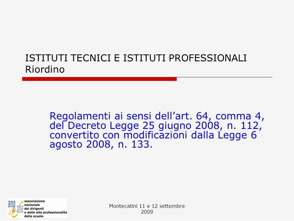 Montecatini 11 e 12 settembre 2009 ISTITUTI TECNICI E ISTITUTI PROFESSIONALI Riordino Regolamenti ai sensi dellart. 64, comma 4, del Decreto Legge 25