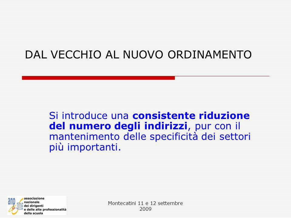 Montecatini 11 e 12 settembre 2009 DAL VECCHIO AL NUOVO ORDINAMENTO Si introduce una consistente riduzione del numero degli indirizzi, pur con il mant