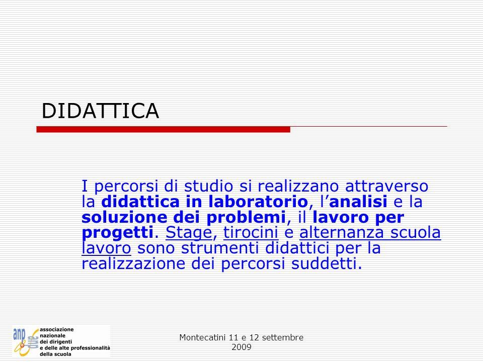 Montecatini 11 e 12 settembre 2009 DIDATTICA I percorsi di studio si realizzano attraverso la didattica in laboratorio, lanalisi e la soluzione dei pr