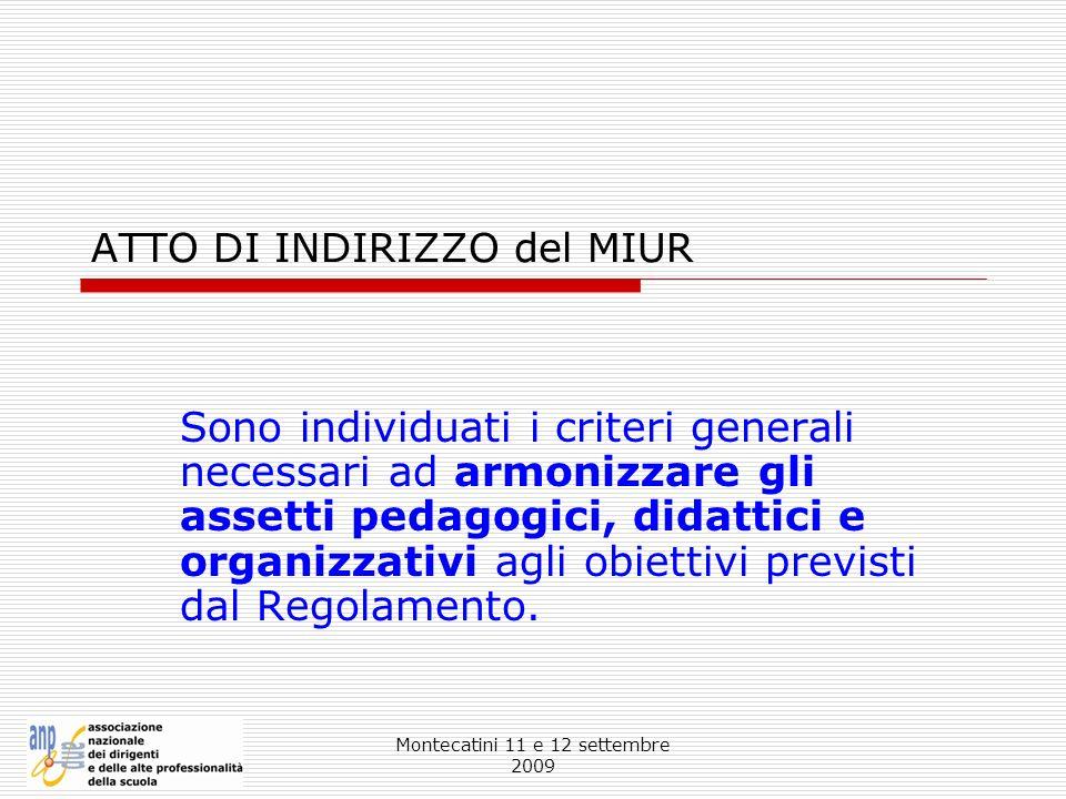 Montecatini 11 e 12 settembre 2009 ATTO DI INDIRIZZO del MIUR Sono individuati i criteri generali necessari ad armonizzare gli assetti pedagogici, did