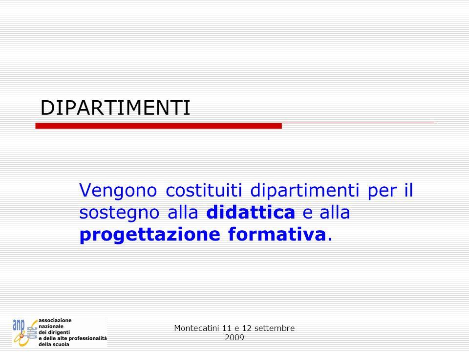 Montecatini 11 e 12 settembre 2009 DIPARTIMENTI Vengono costituiti dipartimenti per il sostegno alla didattica e alla progettazione formativa.