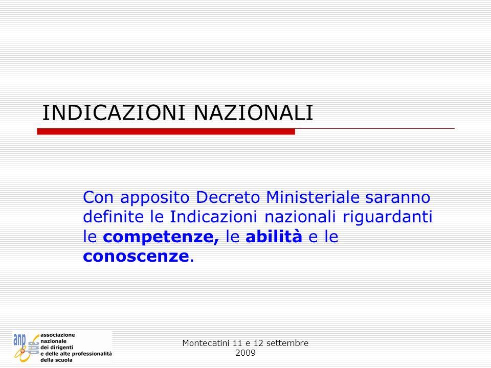Montecatini 11 e 12 settembre 2009 INDICAZIONI NAZIONALI Con apposito Decreto Ministeriale saranno definite le Indicazioni nazionali riguardanti le co