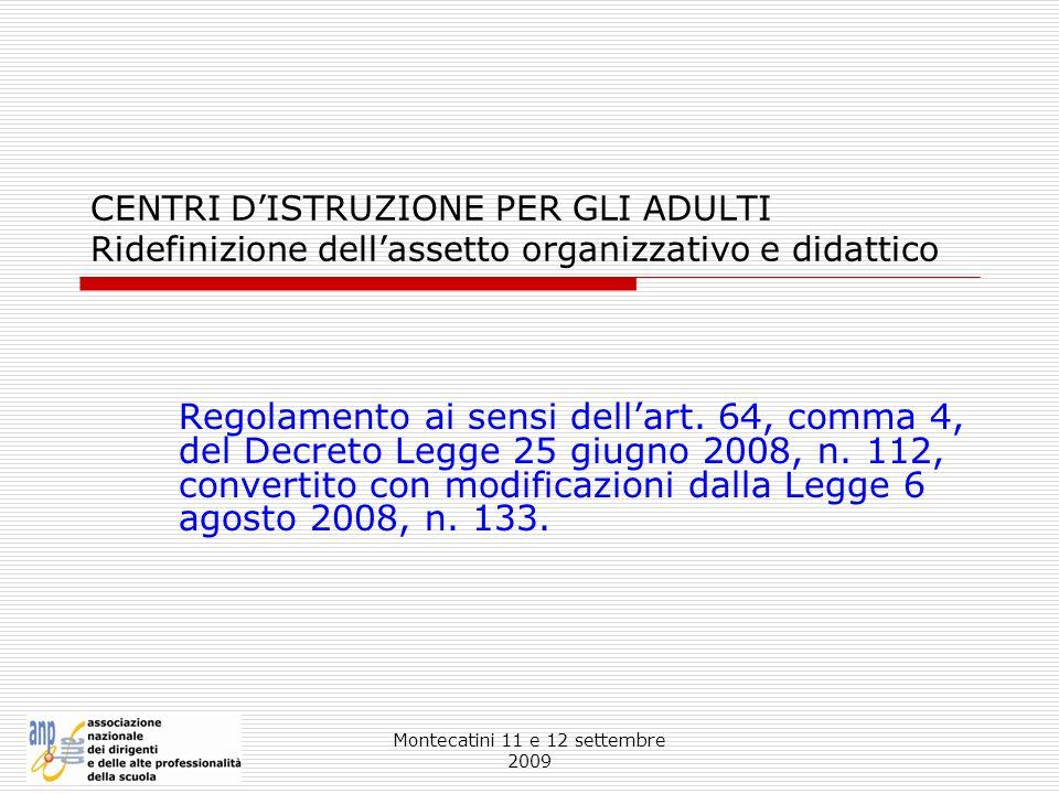 Montecatini 11 e 12 settembre 2009 CENTRI DISTRUZIONE PER GLI ADULTI Ridefinizione dellassetto organizzativo e didattico Regolamento ai sensi dellart.