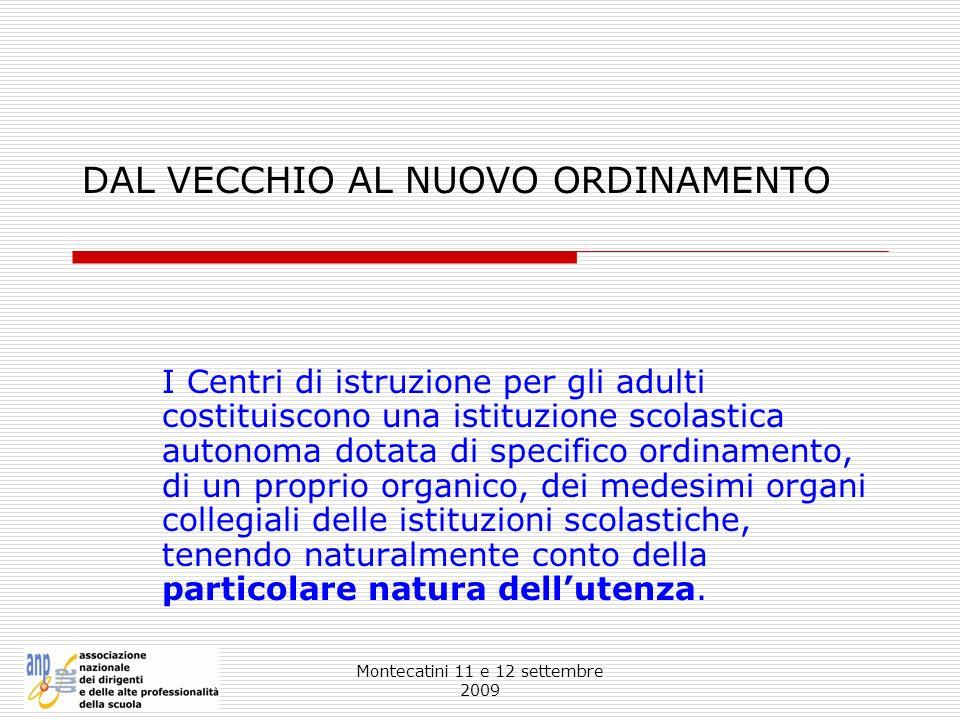 Montecatini 11 e 12 settembre 2009 DAL VECCHIO AL NUOVO ORDINAMENTO I Centri di istruzione per gli adulti costituiscono una istituzione scolastica aut