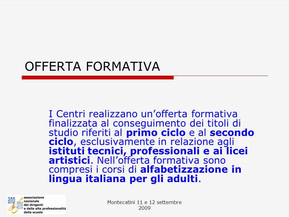 Montecatini 11 e 12 settembre 2009 OFFERTA FORMATIVA I Centri realizzano unofferta formativa finalizzata al conseguimento dei titoli di studio riferit