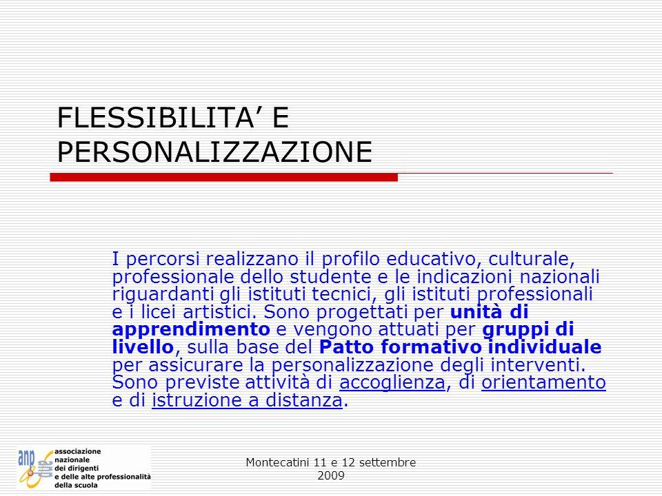 Montecatini 11 e 12 settembre 2009 FLESSIBILITA E PERSONALIZZAZIONE I percorsi realizzano il profilo educativo, culturale, professionale dello student