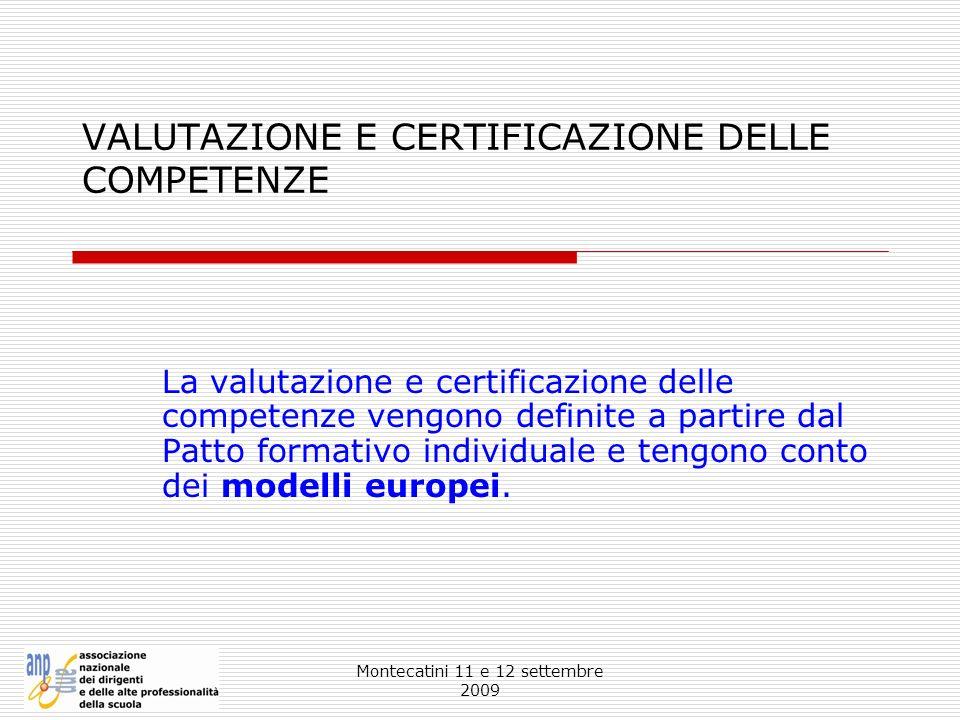 Montecatini 11 e 12 settembre 2009 VALUTAZIONE E CERTIFICAZIONE DELLE COMPETENZE La valutazione e certificazione delle competenze vengono definite a p
