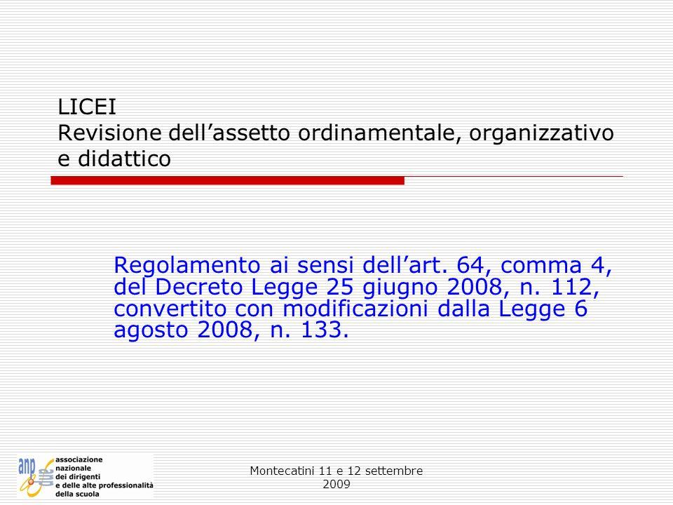 Montecatini 11 e 12 settembre 2009 LICEI Revisione dellassetto ordinamentale, organizzativo e didattico Regolamento ai sensi dellart. 64, comma 4, del