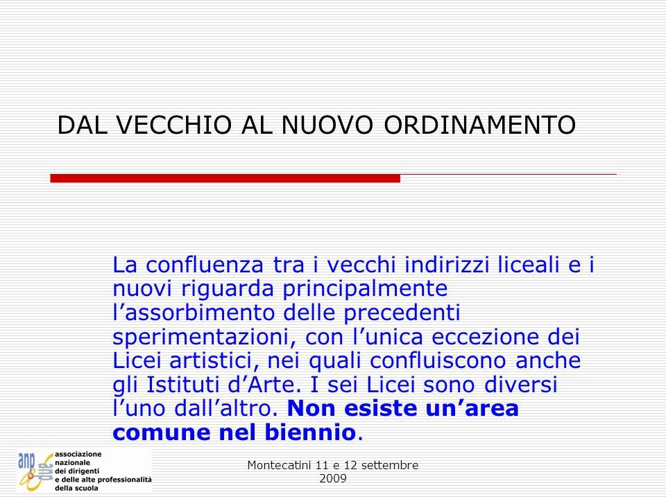 Montecatini 11 e 12 settembre 2009 DAL VECCHIO AL NUOVO ORDINAMENTO La confluenza tra i vecchi indirizzi liceali e i nuovi riguarda principalmente las