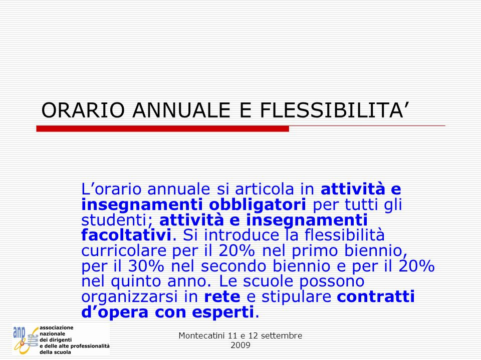 Montecatini 11 e 12 settembre 2009 ORARIO ANNUALE E FLESSIBILITA Lorario annuale si articola in attività e insegnamenti obbligatori per tutti gli stud
