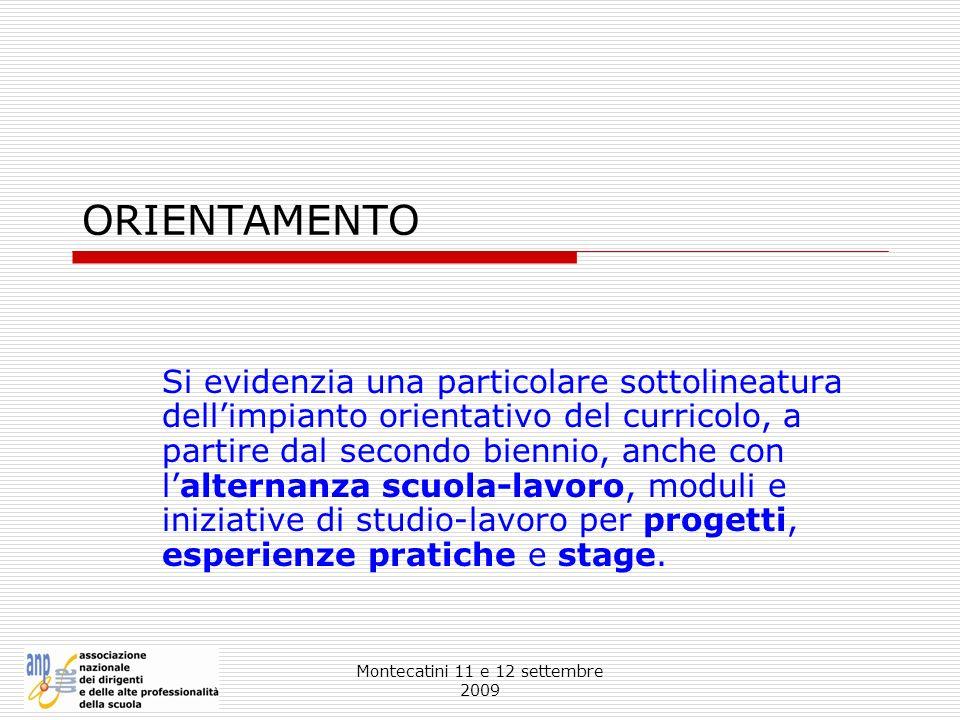 Montecatini 11 e 12 settembre 2009 ORIENTAMENTO Si evidenzia una particolare sottolineatura dellimpianto orientativo del curricolo, a partire dal seco