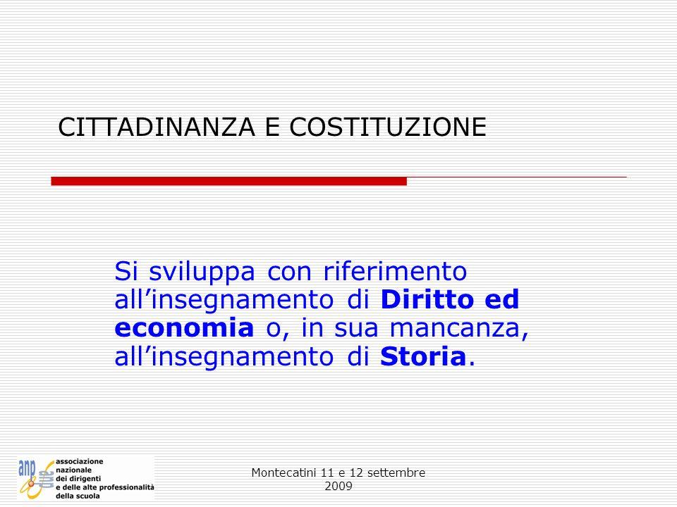 Montecatini 11 e 12 settembre 2009 CITTADINANZA E COSTITUZIONE Si sviluppa con riferimento allinsegnamento di Diritto ed economia o, in sua mancanza,
