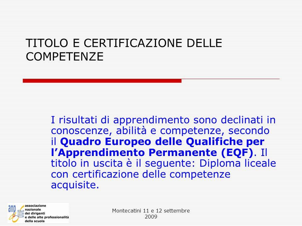 Montecatini 11 e 12 settembre 2009 TITOLO E CERTIFICAZIONE DELLE COMPETENZE I risultati di apprendimento sono declinati in conoscenze, abilità e compe
