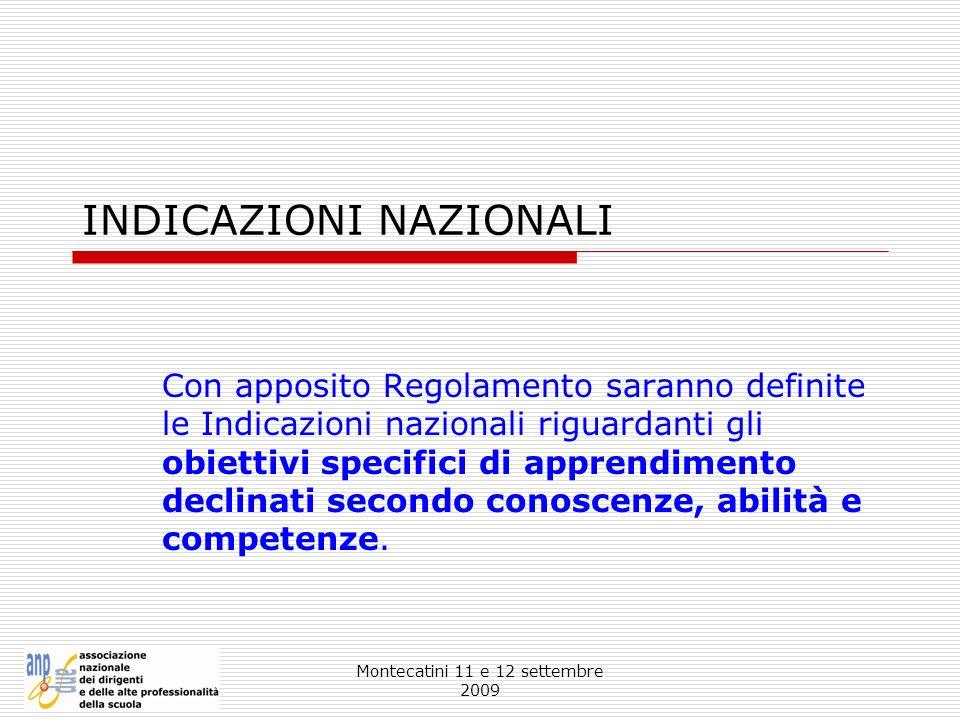 Montecatini 11 e 12 settembre 2009 INDICAZIONI NAZIONALI Con apposito Regolamento saranno definite le Indicazioni nazionali riguardanti gli obiettivi