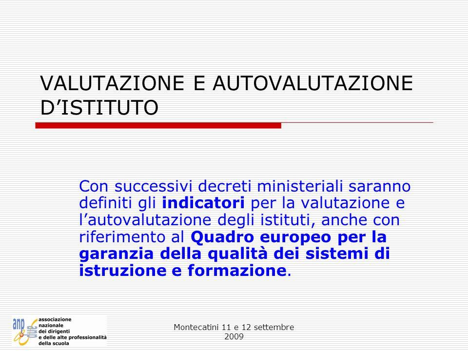 Montecatini 11 e 12 settembre 2009 VALUTAZIONE E AUTOVALUTAZIONE DISTITUTO Con successivi decreti ministeriali saranno definiti gli indicatori per la